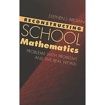Reconstructing School Mathematics - Problems with Problems and the Rea