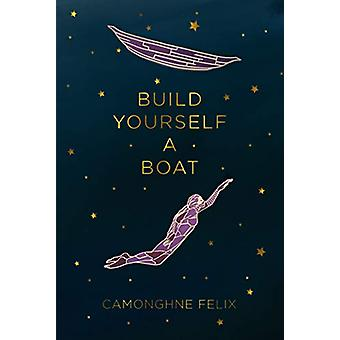 Build Yourself a Boat by Camonghne Felix - 9781608466115 Book