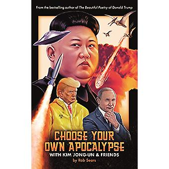Choose Your Own Apocalypse With Kim Jong-un & Friends by Rob Sear