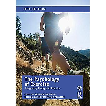 The Psychology of Exercise - Integrating Theory and Practice by Curt L
