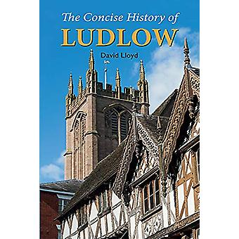 The Concise History of Ludlow by David Lloyd - 9781910723982 Book
