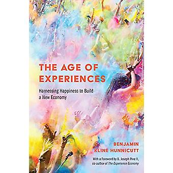 The Age of Experiences - Harnessing Happiness to Build a New Economy b