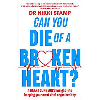 Can you Die of a Broken Heart? - A heart surgeon's insight into keepin