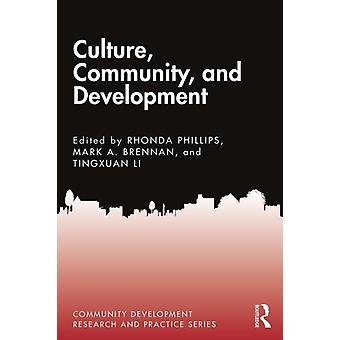 Culture Community and Development by Edited by Rhonda Phillips & Edited by Mark A Brennan & Edited by Tingxuan Li