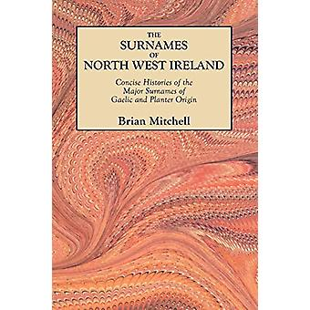 The Surnames of North West Ireland - Concise Histories of the Major Su