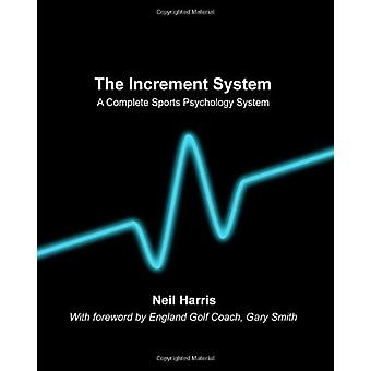 The Increment System - A Complete Sports Psychology System by Neil Der