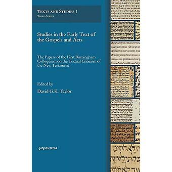 Studies in the Early Text of the Gospels and Acts - The Papers of the