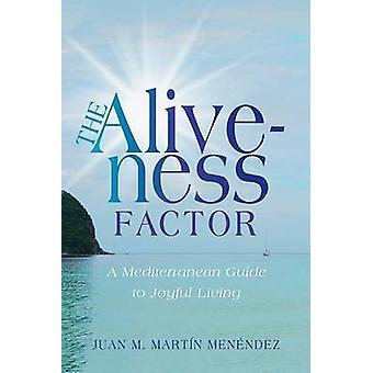 Aliveness Factor - A Mediterranean Guide to Joyful Living di Juan M Ma