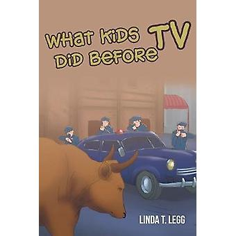 What Kids Did Before TV by Linda T Legg - 9781641145688 Book