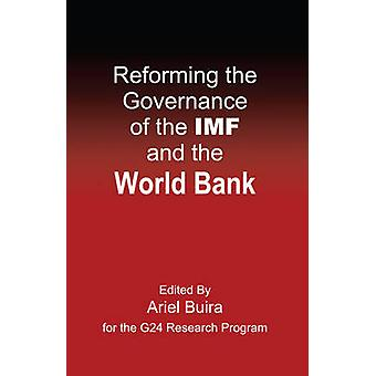 Reforming the Governance of the IMF and the World Bank by Ariel Buira
