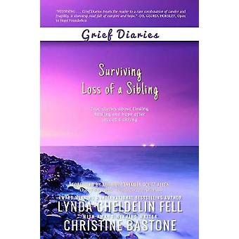 Grief Diaries - Surviving Loss of a Sibling by Lynda Cheldelin Fell -