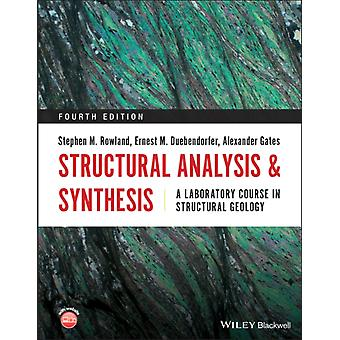 Structural Analysis and Synthesis  A Laboratory Course in Structural Geology by Stephen M Rowland & Ernest M Duebendorfer & Alexander Gates