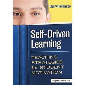 SelfDriven Learning  Teaching Strategies for Student Motivation by Ferlazzo & Larry