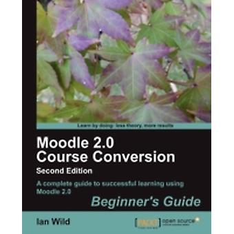 Moodle 2.0 Course Conversion by Wild & Ian
