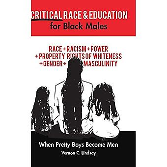 Critical Race and Education� for Black Males: When Pretty Boys Become Men