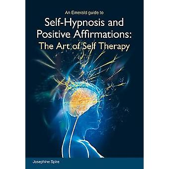 Selfhypnosis And Positive Affirmations  The Art of Self Therapy by Josephine Spire