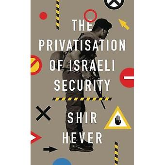 The Privatization of Israeli Security by Shir Hever - 9780745337197 B