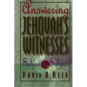 Répondre à des témoins de Jéhovah - sujet par sujet, par David A. Reed-