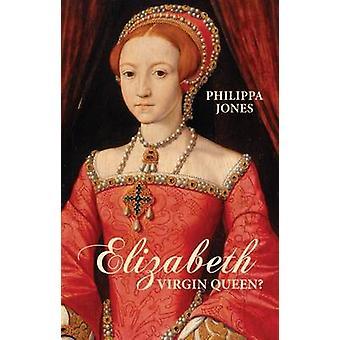 Elizabeth I - Virgin Queen? by Philippa Jones - 9781504800778 Book
