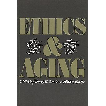 Ethics and Ageing - The Right to Live - the Right to Die by James E. T