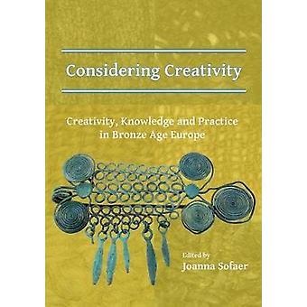 Considering Creativity - Creativity - Knowledge and Practice in Bronze