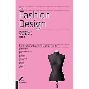 De Fashion Design referentie- en specificatie-boek: alles wat mode-ontwerpers wilt weten van elke dag (onmisbare gids)