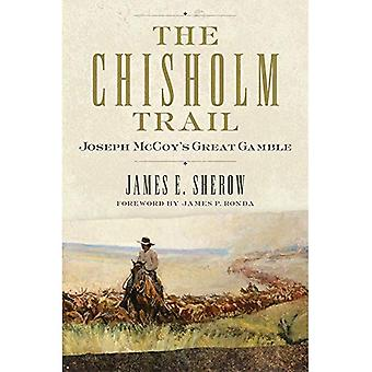 Het Chisholm-Trail: Joseph McCoy's grote Gamble (Public Lands geschiedenis)