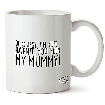 Hippowarehouse selvfølgelig jeg er søt, har du ikke sett min mamma trykt krus Cup keramiske 10 Unzen