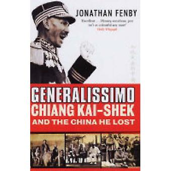 Generalissimo - Chiang Kai-shek and the China He Lost by Jonathan Fenb