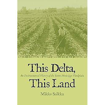 Este Delta nesta terra uma história ambiental da planície de inundação por Saikku & Mikko YazooMississippi