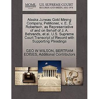 Alaska Juneau Gold Mining Company Petitioner v. E. E. Robertson as Representative of and on Behalf of J. A. Behrends et al. U.S. Supreme Court Transcript of Record with Supporting Pleadings by WILSON & GEO W