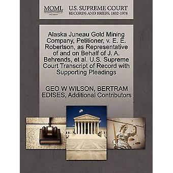 ألاسكا جونو شركة تعدين الذهب الالتماس ضد هاء هاء روبرتسون كممثل، بالنيابة عن ج. أ بيهريندس et al. الولايات المتحدة محاضر جلسات المحكمة العليا سجل مع دعم المرافعات بواسطة ث جيو & ويلسون