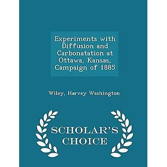 Experiments with Diffusion and Carbonatation at Ottawa Kansas Campaign of 1885  Scholars Choice Edition by Washington & Wiley & Harvey