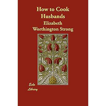 How to Cook Husbands by Worthington Strong & Elizabeth