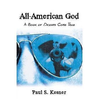 AllAmerican God A Book of Dreams Come True by Kesner & Paul S.