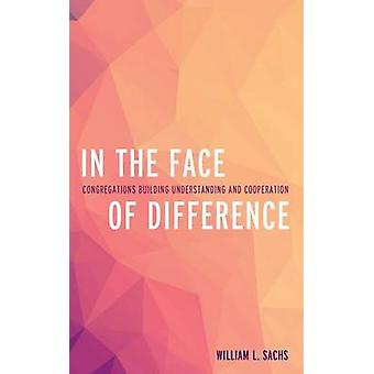 In the Face of Difference  Congregations Building Understanding and Cooperation by Rev William L Sachs