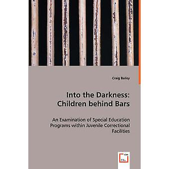 Into the Darkness Children behind Bars by Bailey & Craig