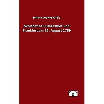 Schlacht bei Kunersdorf und Frankfurt am 12. Août 1759 par Kriele & Johann Ludwig