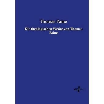 Die Theologischen Werke von Thomas Paine von Paine & Thomas