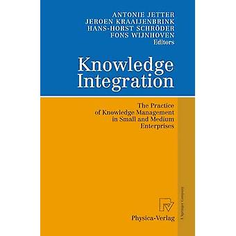 Knowledge Integration  The Practice of Knowledge Management in Small and Medium Enterprises by Jetter & Antonie