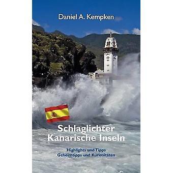 Schlaglichter Kanarische InselnHighlights und Tipps Geheimtipps und Kuriositten by Kempken & Daniel A.