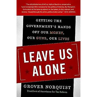 Leave Us Alone - Getting the Government's Hands Off Our Money - Our Gu