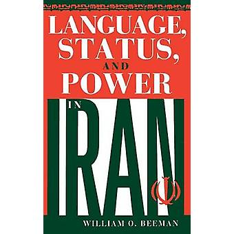 Language - Status and Power in Iran by William O. Beeman - 9780253331