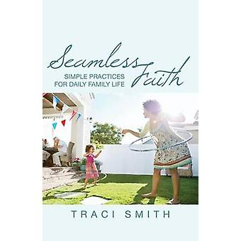 Seamless Faith - Simple Practices for Daily Family Life by Traci Smith