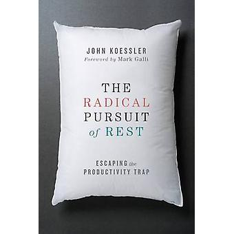 The Radical Pursuit of Rest - Escaping the Productivity Trap by John K