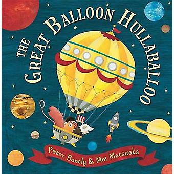The Great Balloon Hullaballoo by Peter Bently - Mei Matsuoka - 978146