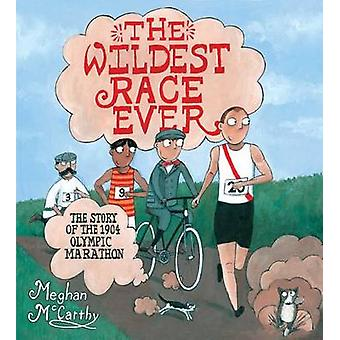 The Wildest Race Ever - The Story of the 1904 Olympic Marathon by Megh