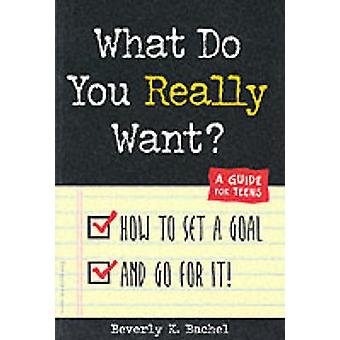 What Do You Really Want? - How to Set a Goal and Go for It! - A Guide