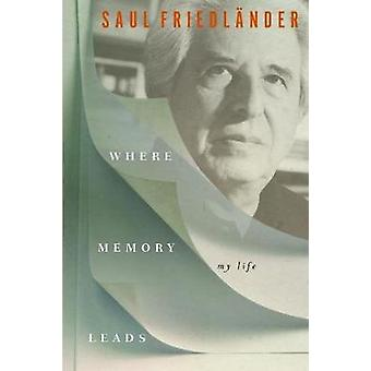 Where Memory Leads - My Life by Saul Friedlander - 9781590518090 Book