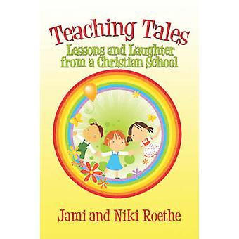 Teaching Tales - Lessons and Laughter from a Christian School by Jami